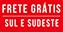 FRETE GRATIS - SUL SUDESTE